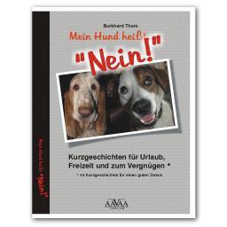 """Mein Hund heißt """"NEIN!"""" - 44 Kurzgeschichten für einen guten Zweck"""