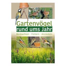 Gartenvögel rund ums Jahr -  Beobachten - Füttern - Ansiedeln