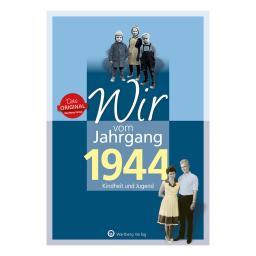 Wir vom Jahrgang 1944 - Kindheit und Jugend