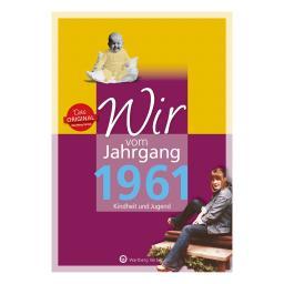 Wir vom Jahrgang 1961 - Kindheit und Jugend
