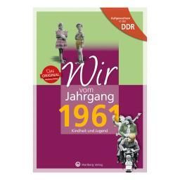 Aufgewachsen in der DDR - Wir vom Jahrgang 1961 - Kindheit und Jugend: 60. Geburtstag