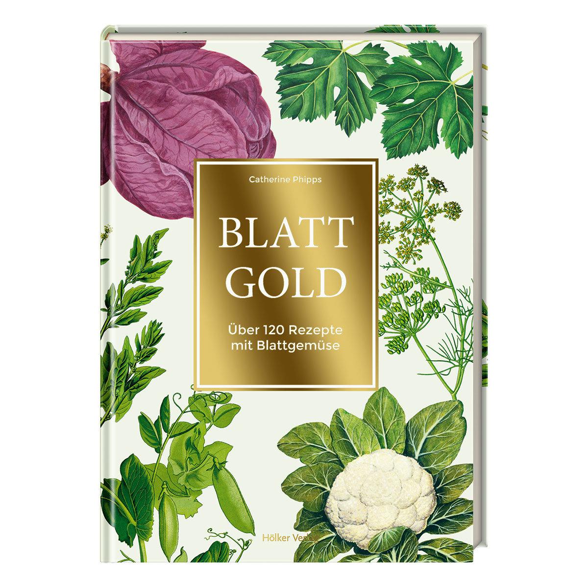 Blattgold - über 120 Rezepte mit Blattgemüse