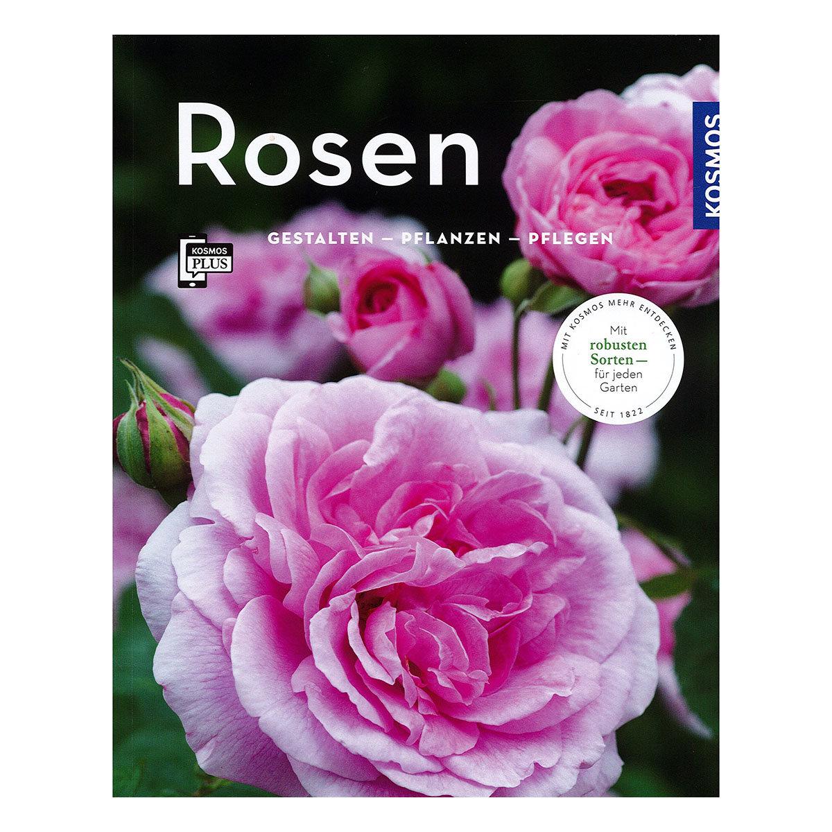 Rosen: Gestalten - Pflanzen - Pflegen